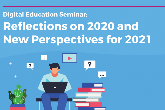 Digital Education Seminar: Reflections on 2020 and New Perspectives for 2021