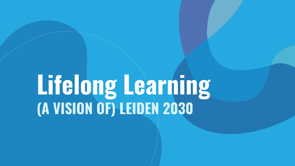 Leiden University 2030: Daniek's Vision for Lifelong Learning